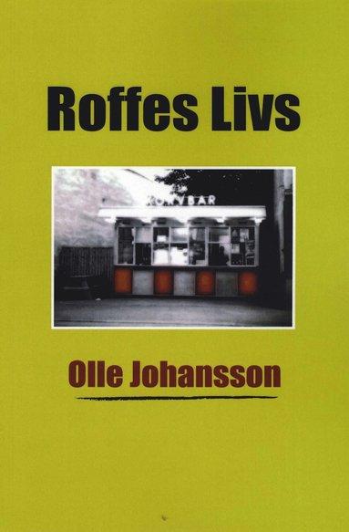 bokomslag Roffes Livs - Betraktelser från Hedemora, världens navel