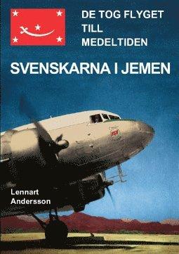 bokomslag De tog flyget till medeltiden : svenskarna i Jemen