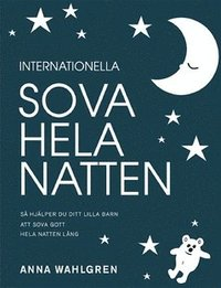 bokomslag Internationella sova hela natten : så hjälper du ditt lilla barn att sova gott hela natten lång
