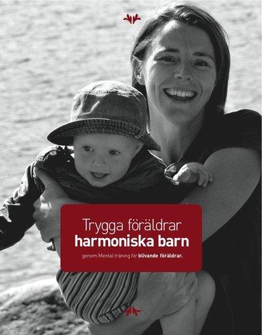 bokomslag Trygga föräldrar - harmoniska barn : genom Mental träning för blivande föräldrar