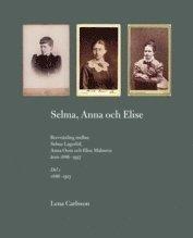 bokomslag Selma, Anna och Elise : brevväxling mellan Selma Lagerlöf, Anna Oom och Elise Malmros åren 1886-1937