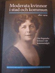 bokomslag Moderata kvinnor i stad och kommun efter 1909 : om färgstarka kvinnor i det kommunalgrå