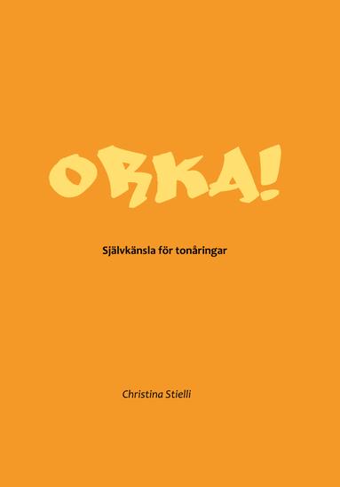 bokomslag ORKA! : självkänsla för tonåringar
