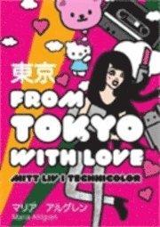 bokomslag From Tokyo with Love : mitt liv i technicolor