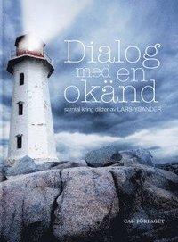 bokomslag Dialog med en okänd : samtal kring dikter av Lars Ysander