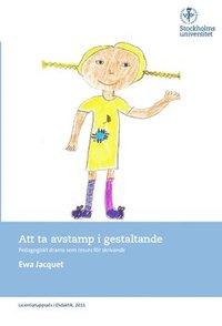 bokomslag Att ta avstamp i gestaltande : pedagogiskt drama som resurs för skrivande