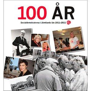 bokomslag 100 år : socialdemokraterna i Jämtlands län 1911-2011