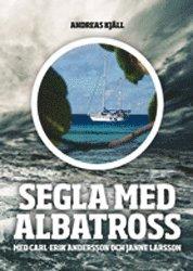 bokomslag Segla med Albatross : Segla med Albatross berättas av Carl-Erik Andersson och bygger på de äventyr som han upplevde tillsammans med vännen Janne Larsson under tre år ute på de stora haven