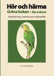 bokomslag Hör och härma. Gröna boken - lite svårare. Uttalsträning i svenska som andraspråk.