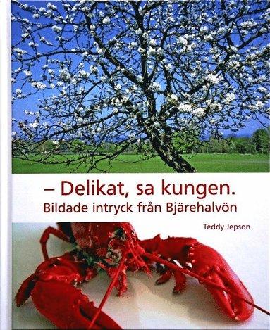 bokomslag Delikat, sa kungen : bildade intryck från Bjärehalvön.