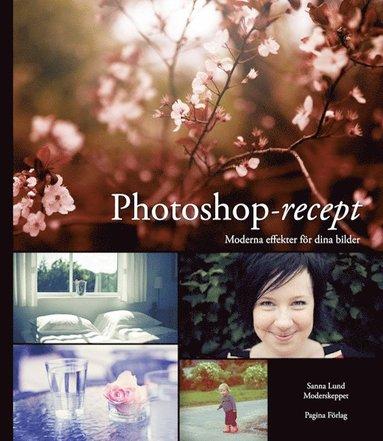 bokomslag Photoshop - recept : moderna effekter för dina bilder