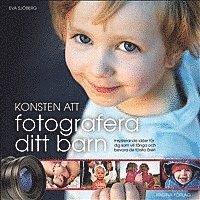 bokomslag Konsten att fotografera ditt barn : Inspirerande idéer för dig som vill fånga och bevara de första åren