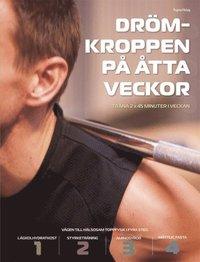 bokomslag Drömkroppen på åtta veckor : fyra steg till hälsosam toppfysik!