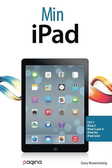 bokomslag Min iPad (för iOS 7 på iPad 2,3 och 4 samt iPad Mini)