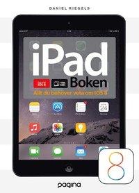 bokomslag iPad-boken - allt du behöver veta om din iPad iOS 8