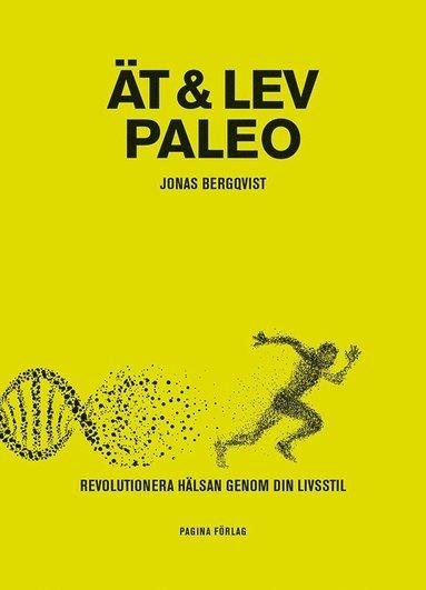 bokomslag Ät och Lev Paleo revolutionera hälsan genom din livsstil