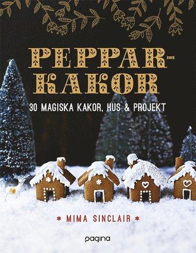 bokomslag Pepparkakor : 30 magiska hus, kakor & bakverk