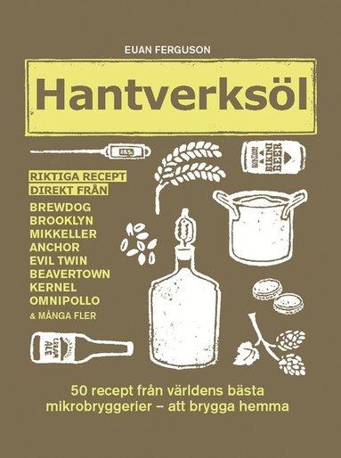 bokomslag Hantverksöl : 50 recept från världens bästa mikrobryggerier - att brygga hemma
