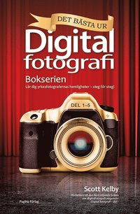 bokomslag Det bästa ur bokserien Digitalfotografi : lär dig yrkesfotografernas hemligheter - steg för steg!
