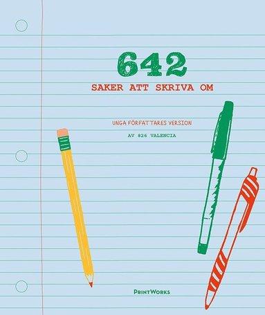 bokomslag 642 saker att skriva om : unga författares version