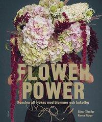 bokomslag Flower Power : konsten att lyckas med blommor och buketter