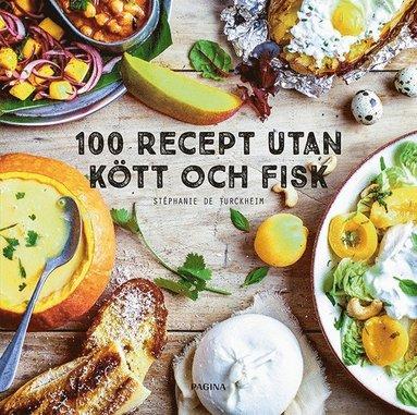 bokomslag 100 recept utan kött och fisk