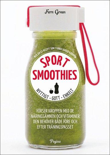 bokomslag Sportsmoothies : nyttigt, gott, enkelt - mer än 65 recept som turboladdar kroppen