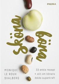 bokomslag Sköna böna : 33 enkla recept plus allt om bönans dolda superkraft