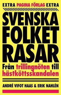 bokomslag Svenska folket rasar : från trillingnöten till hästköttsskandalen