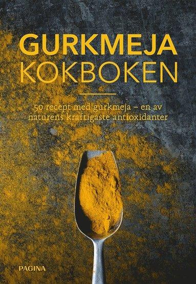 bokomslag Gurkmeja kokboken : 50 recept med gurkmeja - en av naturens kraftigaste antioxidanter