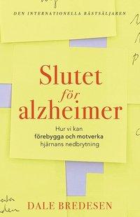 bokomslag Slutet för alzheimer : hur vi kan förebygga och motverka hjärnans nedbrytning