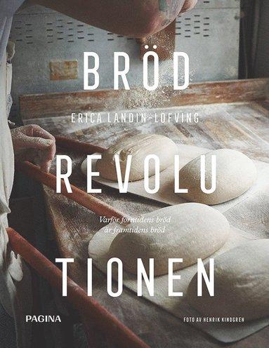 bokomslag Brödrevolutionen : varför forntidens bröd är framtidens bröd