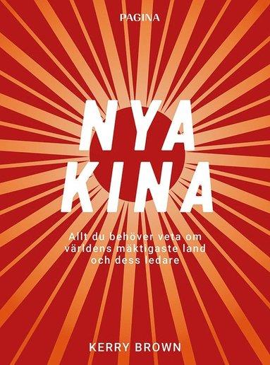 bokomslag Nya Kina : Allt du behöver veta om världens mäktigaste land och dess ledare