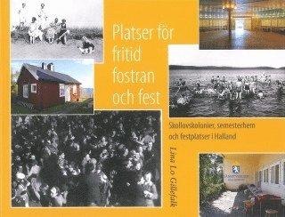 bokomslag Platser för fritid, fostran och fest : skollovskolonier, semesterhem och festplatser i Halland