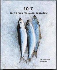bokomslag 10°C : Recept från Forsmarks skärgård