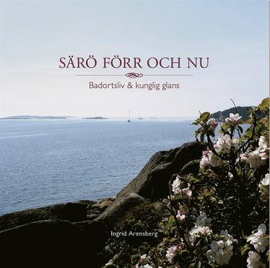 bokomslag Särö förr och nu : badortsliv & kunglig glans
