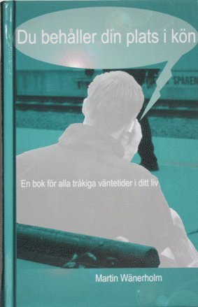 bokomslag Du behåller din plats i kön : en bok för alla tråkiga väntetider i ditt liv