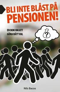 Bli inte blåst på pensionen! : en bok om att göra rätt val