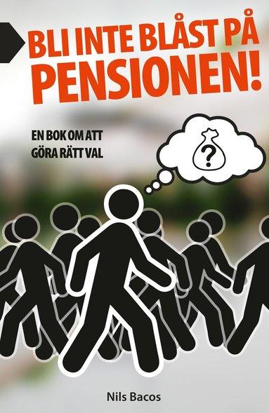 bokomslag Bli inte blåst på pensionen! : en bok om att göra rätt val