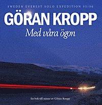 bokomslag Med våra ögon : Sweden - Everest Solo Expedition 95/96 : en bok till minne av Göran Kropp