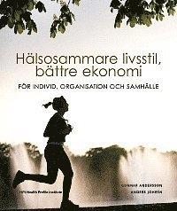 bokomslag Hälsosammare livsstil, bättre ekonomi : för individ, organisation och samhälle