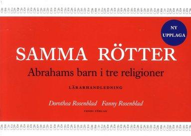 bokomslag Samma rötter : Abrahams barn i tre religioner : lärarhandledning
