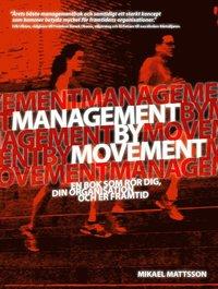 bokomslag Management by movement : en bok som rör dig, din organisation och er framtid