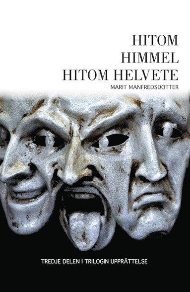 bokomslag Hitom himmel hitom helvete: den avslutande delen i trilogin Upprättelse, baserad på ett av Härjedalens mera vidunderliga levandsöden