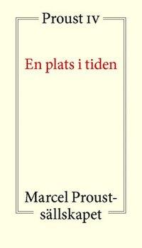 bokomslag En plats i tiden : Proust IV