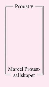 bokomslag Proust V : föredrag och artiklar om Marcel Proust
