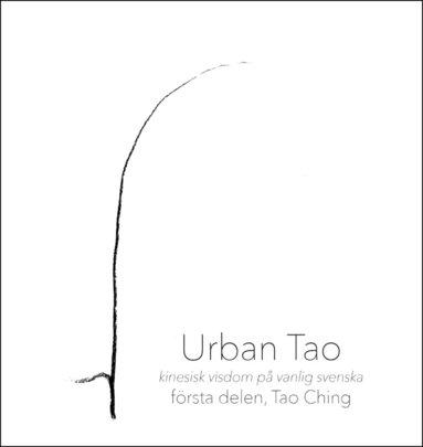 bokomslag Urban Tao : kinesisk visdom på vanlig svenska