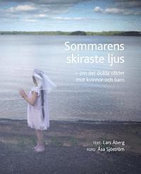 bokomslag Sommarens skiraste ljus - om det dolda våldet mot kvinnor och barn