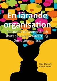 bokomslag En lärande organisation : perspektiv på systemisk och styrkebaserad skolutveckling : om lusten att lära
