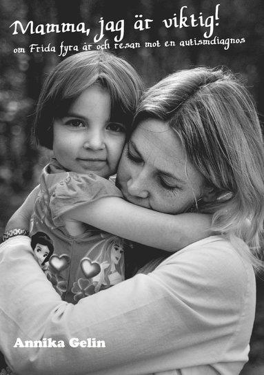 bokomslag Mamma, jag är viktig! : om Frida 4 år och resan mot en autismdiagnos